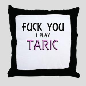 Fuck you i play Taric Throw Pillow