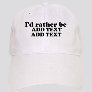 I'd Rather Be (Custom Text) Cap