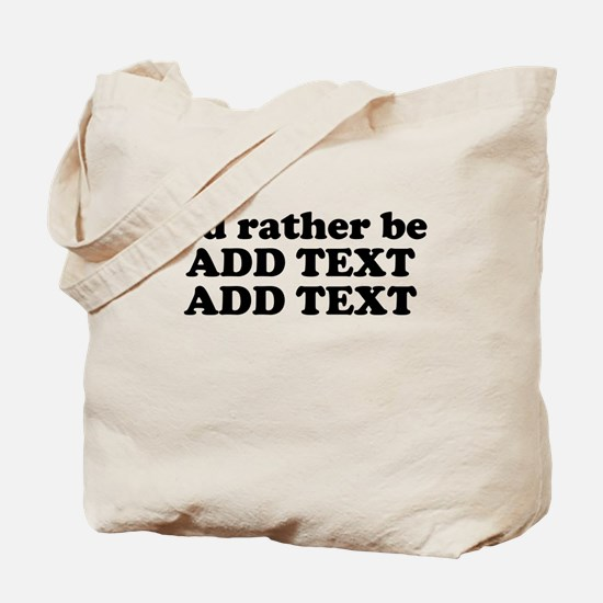 I'd Rather Be (Custom Text) Tote Bag