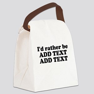 I'd Rather Be (Custom Text) Canvas Lunch Bag