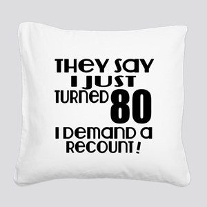 I Just Turned 80 Birthday Square Canvas Pillow