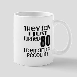 I Just Turned 80 Birthday 11 oz Ceramic Mug