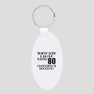 I Just Turned 80 Birthday Aluminum Oval Keychain
