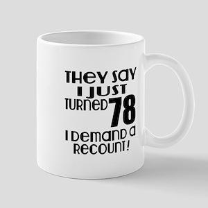 I Just Turned 78 Birthday 11 oz Ceramic Mug