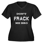 Don't Frack Me Bro Women's Plus Size V-Neck Dark T