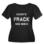Don't Frack Me Bro Women's Plus Size Scoop Neck Da