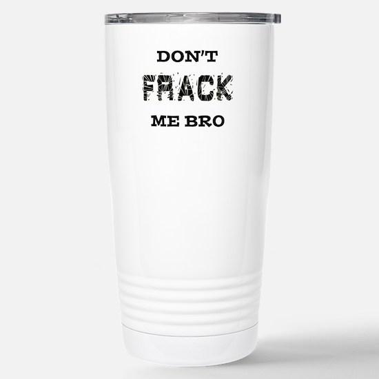 Don't Frack Me Bro Stainless Steel Travel Mug