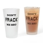 Don't Frack Me Bro Drinking Glass