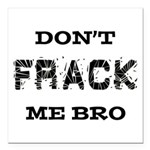 Don't Frack Me Bro Square Car Magnet 3