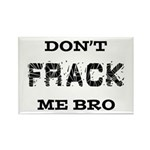 Don't Frack Me Bro Rectangle Magnet