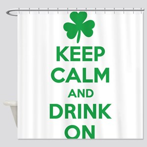 Keep Calm and Drink On. Shower Curtain