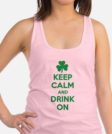 Keep Calm and Drink On. Racerback Tank Top