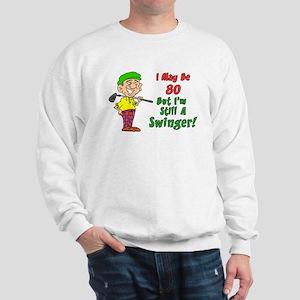 May Be 80 Still Swinger Sweatshirt