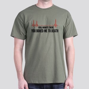 You Bored Me To Death Dark T-Shirt