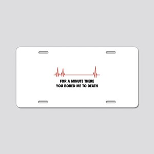 You Bored Me To Death Aluminum License Plate