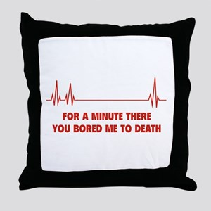You Bored Me To Death Throw Pillow