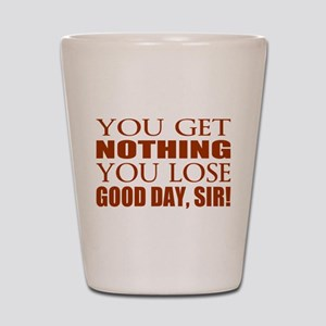 You Lose Good Day Sir Shot Glass
