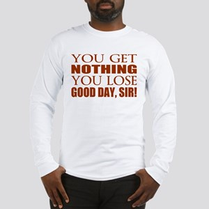 You Lose Good Day Sir Long Sleeve T-Shirt