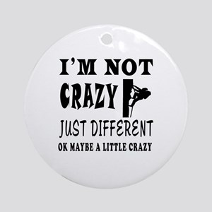 I'm not Crazy just different Rock Climbing Ornamen