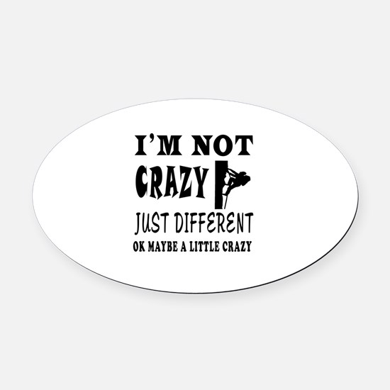 I'm not Crazy just different Rock Climbing Oval Ca