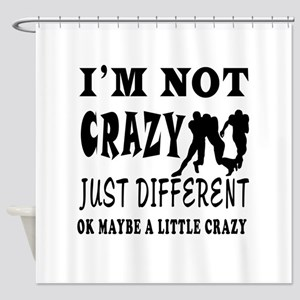 I'm not Crazy just different Rugby Shower Curtain