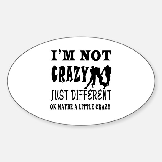 I'm not Crazy just different Rugby Sticker (Oval)