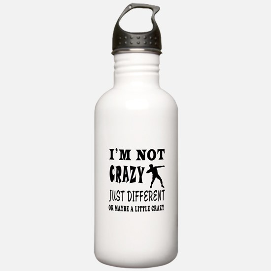 I'm not Crazy just different Shot put Water Bottle
