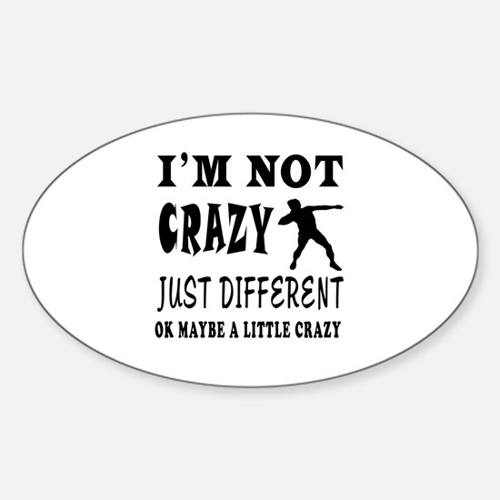I'm not Crazy just different Shot put Decal