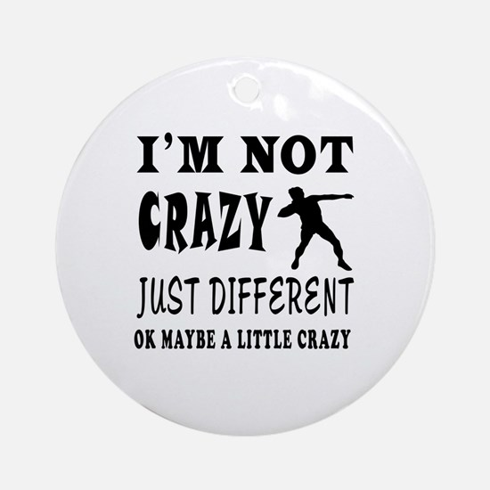 I'm not Crazy just different Shot put Ornament (Ro