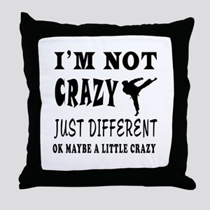 I'm not Crazy just different Karate Throw Pillow