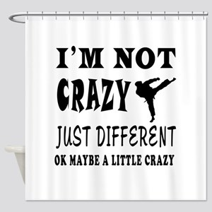 I'm not Crazy just different Karate Shower Curtain