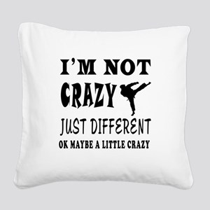 I'm not Crazy just different Karate Square Canvas