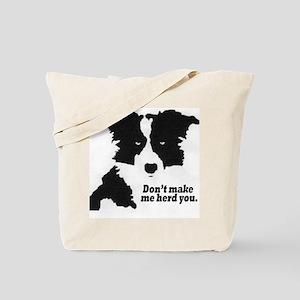 Don't Make Me Herd You Tote Bag