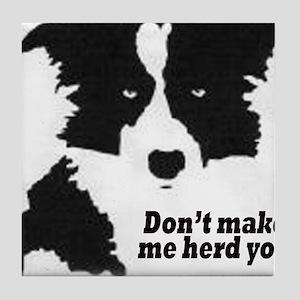 Don't Make Me Herd You Tile Coaster