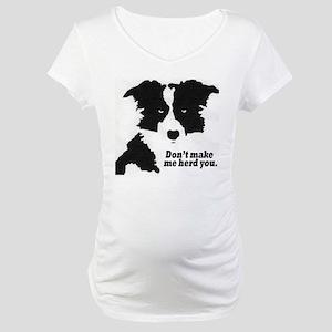 Don't Make Me Herd You Maternity T-Shirt