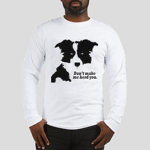 Don't Make Me Herd You Long Sleeve T-Shirt