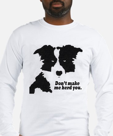 Don't Make Me Herd You Long Sleeve T-Shirt