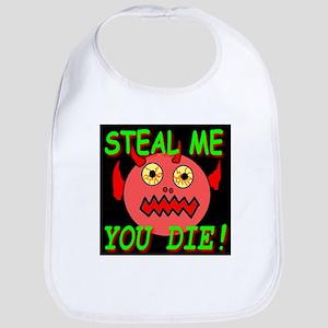 Steal Me You Die! Bib