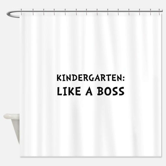Kindergarten Like A Boss Shower Curtain