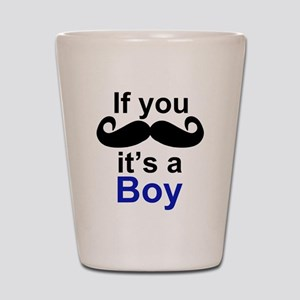 If you moustache its a boy Shot Glass