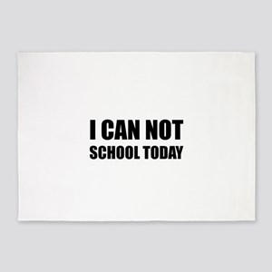 I Can Not School Today 5'x7'Area Rug