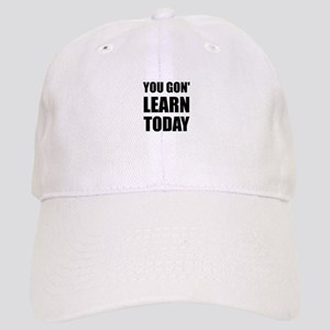 You Gon Learn Today Baseball Cap