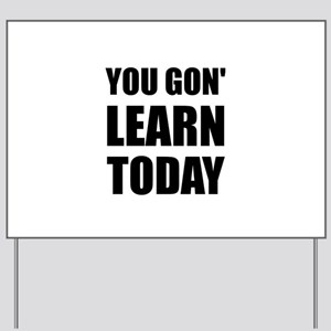 You Gon Learn Today Yard Sign