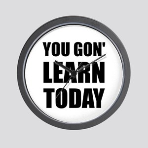 You Gon Learn Today Wall Clock