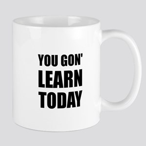 You Gon Learn Today Mugs