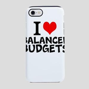 I Love Balanced Budgets iPhone 7 Tough Case