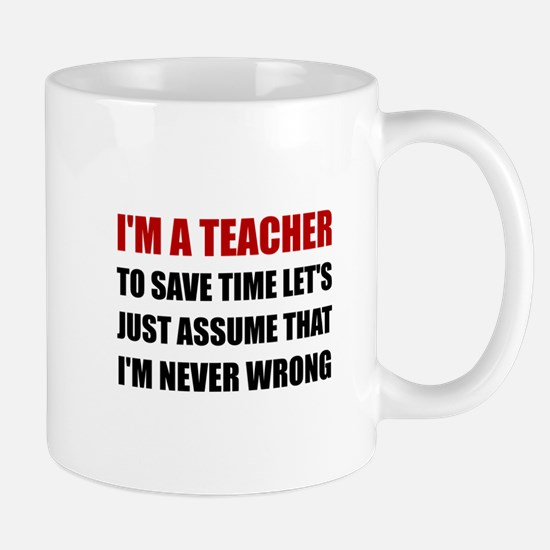 Teacher Save Time Never Wrong Mugs