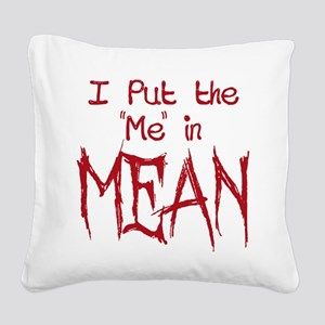 I Put the Me in Mean Square Canvas Pillow