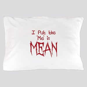 I Put the Me in Mean Pillow Case