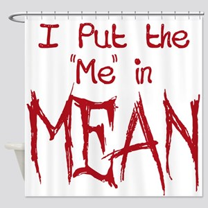 I Put the Me in Mean Shower Curtain